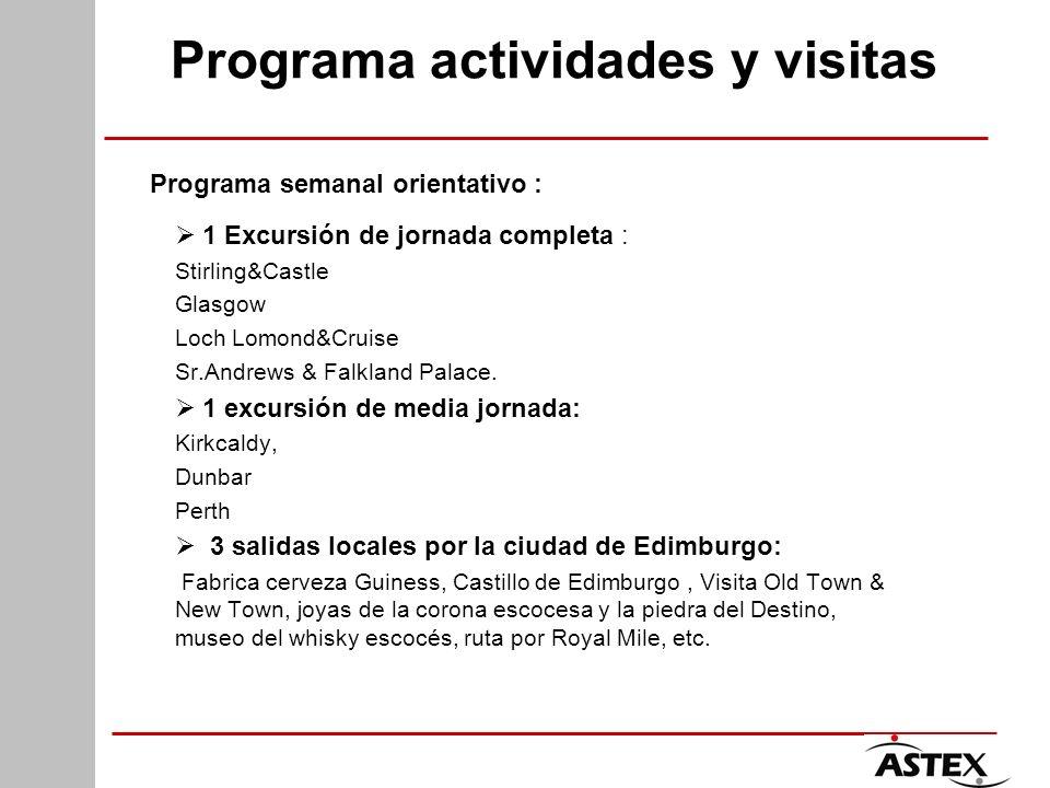 Programa actividades y visitas Programa semanal orientativo : 1 Excursión de jornada completa : Stirling&Castle Glasgow Loch Lomond&Cruise Sr.Andrews