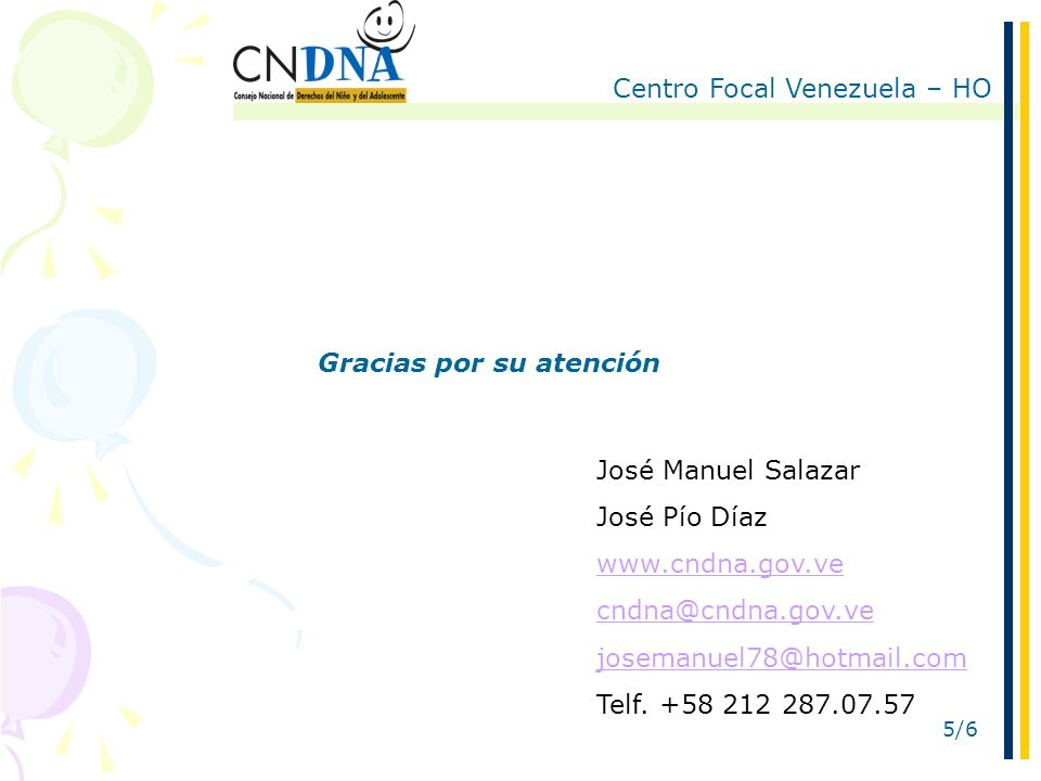 Centro Focal Venezuela – HO 5/6 Gracias por su atención José Manuel Salazar José Pío Díaz www.cndna.gov.ve cndna@cndna.gov.ve josemanuel78@hotmail.com Telf.