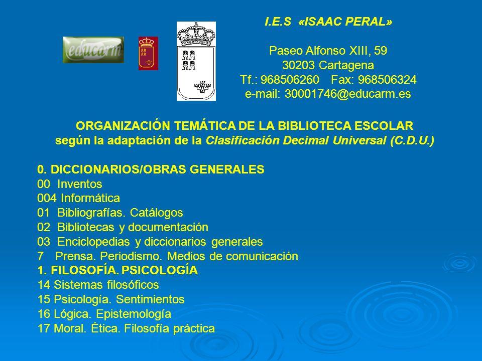 I.E.S «ISAAC PERAL» Paseo Alfonso XIII, 59 30203 Cartagena Tf.: 968506260 Fax: 968506324 e-mail: 30001746@educarm.es ORGANIZACIÓN TEMÁTICA DE LA BIBLI