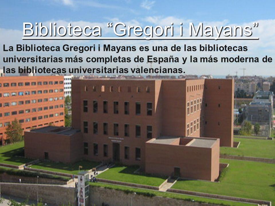 Biblioteca Gregori i Mayans Biblioteca Gregori i Mayans La Biblioteca Gregori i Mayans es una de las bibliotecas universitarias más completas de Españ