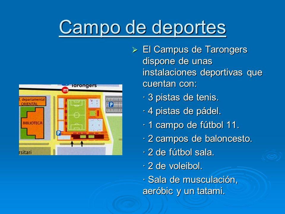 Campo de deportes El Campus de Tarongers dispone de unas instalaciones deportivas que cuentan con: El Campus de Tarongers dispone de unas instalacione