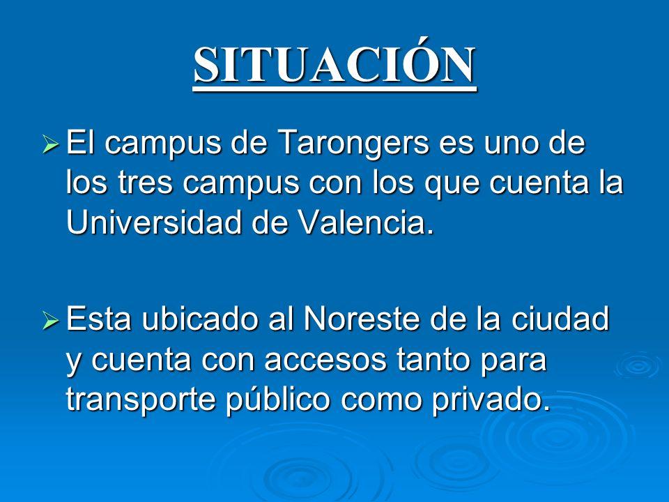 SITUACIÓN El campus de Tarongers es uno de los tres campus con los que cuenta la Universidad de Valencia. El campus de Tarongers es uno de los tres ca