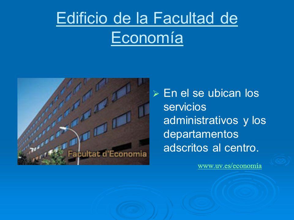 Edificio de la Facultad de Economía En el se ubican los servicios administrativos y los departamentos adscritos al centro. www.uv.es/economía