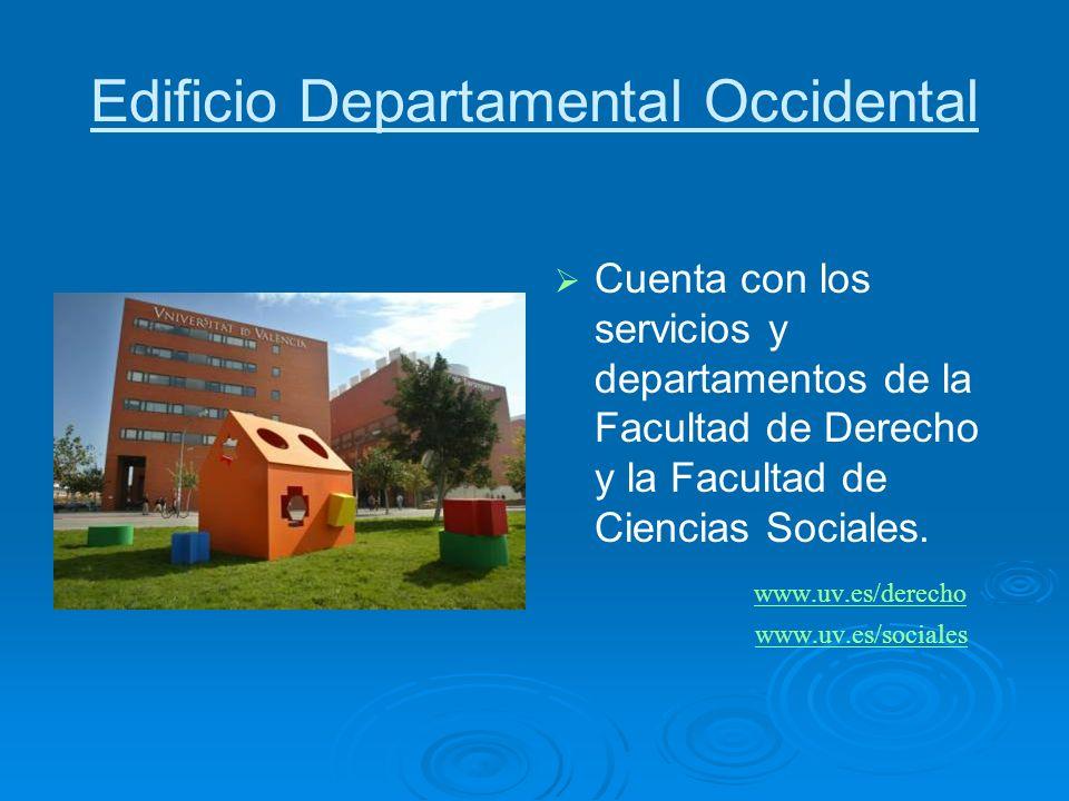 Edificio Departamental Occidental Cuenta con los servicios y departamentos de la Facultad de Derecho y la Facultad de Ciencias Sociales. www.uv.es/der