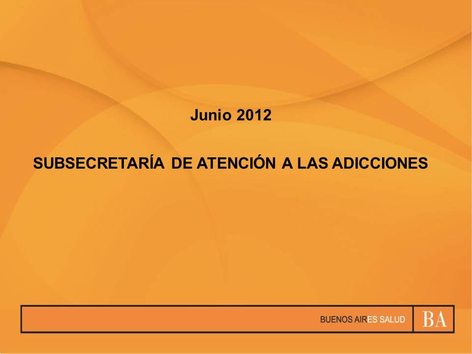 SUBSECRETARÍA DE ATENCIÓN A LAS ADICCIONES Junio 2012
