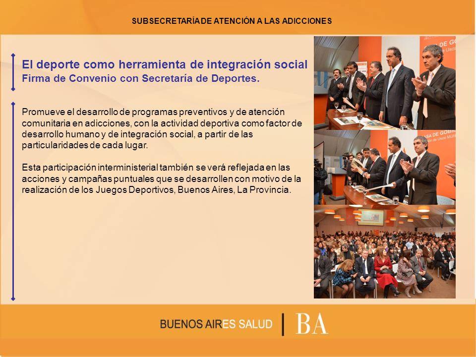 El deporte como herramienta de integración social Firma de Convenio con Secretaría de Deportes. Promueve el desarrollo de programas preventivos y de a