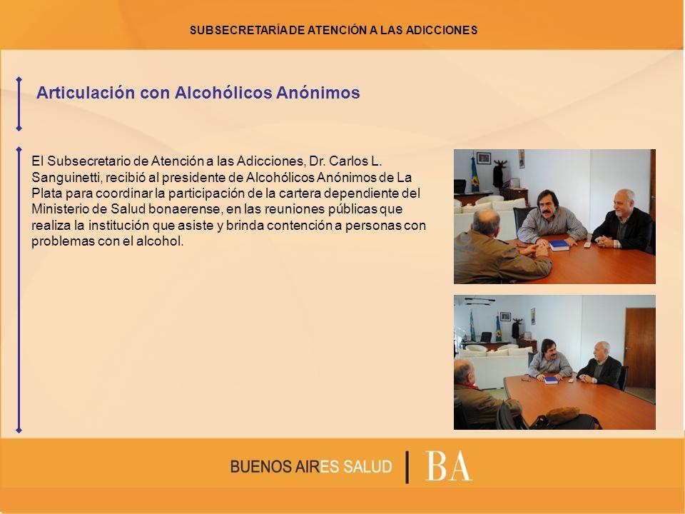 Articulación con Alcohólicos Anónimos El Subsecretario de Atención a las Adicciones, Dr. Carlos L. Sanguinetti, recibió al presidente de Alcohólicos A