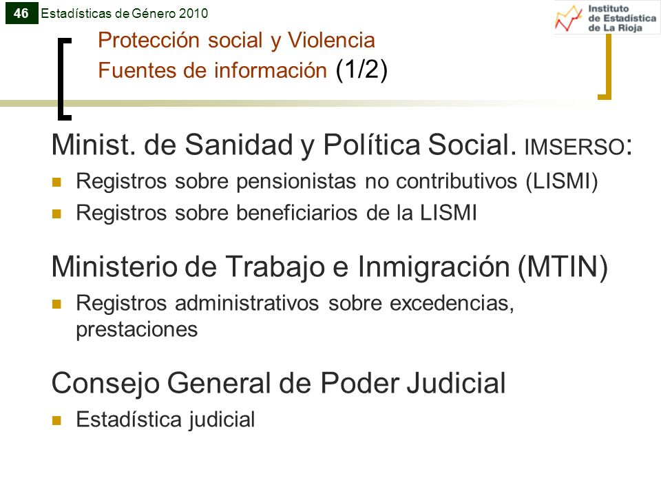 Protección social y Violencia Fuentes de información (1/2) Minist. de Sanidad y Política Social. IMSERSO : Registros sobre pensionistas no contributiv