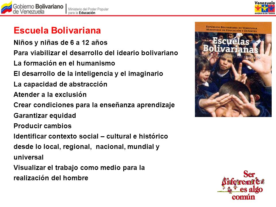 Escuela Bolivariana Niños y niñas de 6 a 12 años Para viabilizar el desarrollo del ideario bolivariano La formación en el humanismo El desarrollo de l