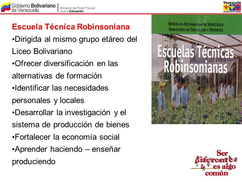 Escuela Técnica Robinsoniana Dirigida al mismo grupo etáreo del Liceo Bolivariano Ofrecer diversificación en las alternativas de formación Identificar