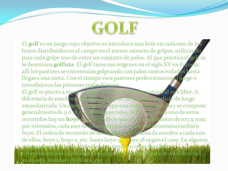 El golf es un juego cuyo objetivo es introducir una bola en cada uno de los hoyos distribuidos en el campo en el menor número de golpes, utilizando pa
