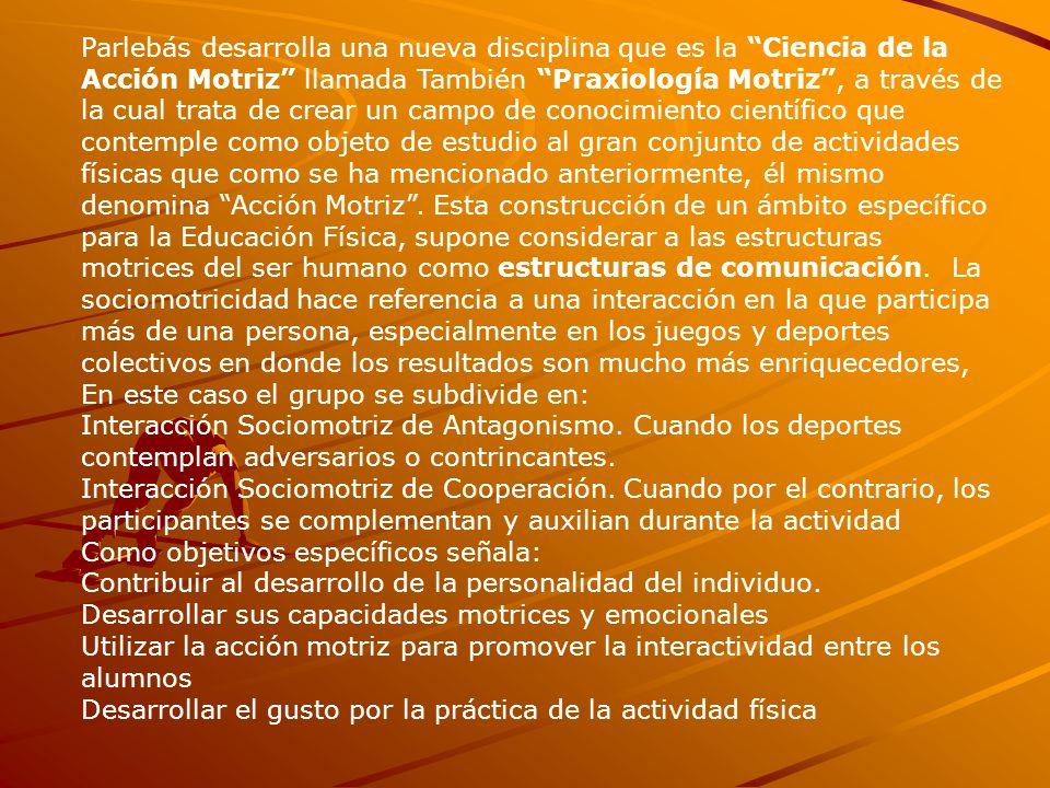 Parlebás desarrolla una nueva disciplina que es la Ciencia de la Acción Motriz llamada También Praxiología Motriz, a través de la cual trata de crear