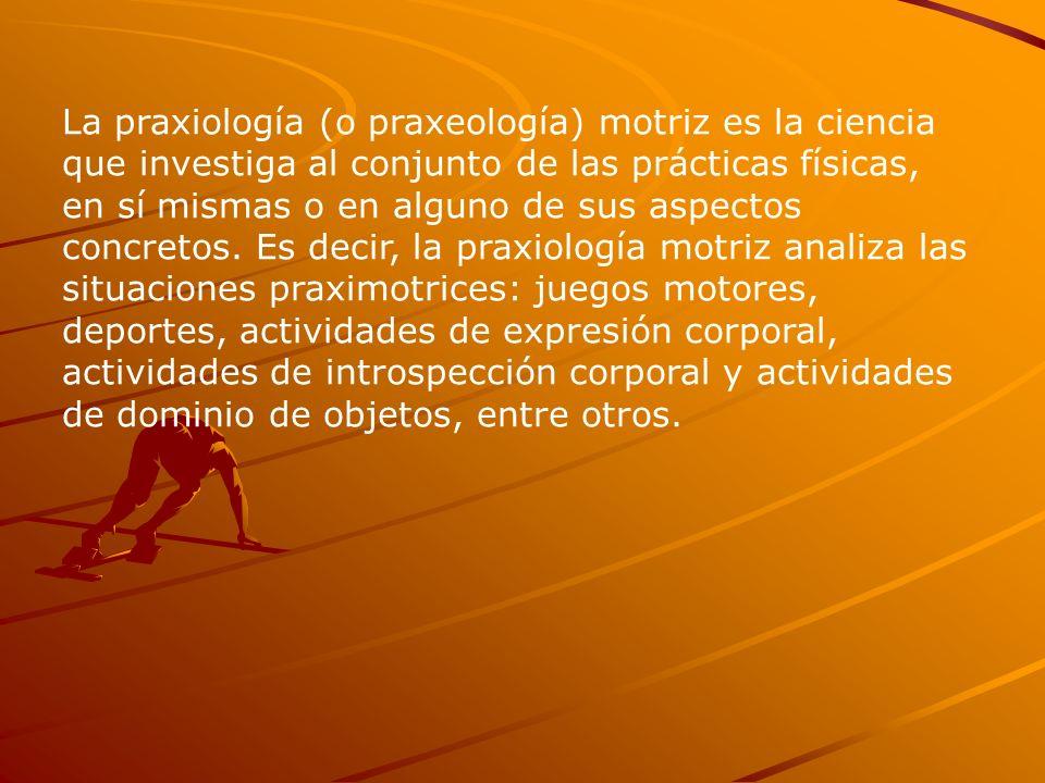 La praxiología (o praxeología) motriz es la ciencia que investiga al conjunto de las prácticas físicas, en sí mismas o en alguno de sus aspectos concr