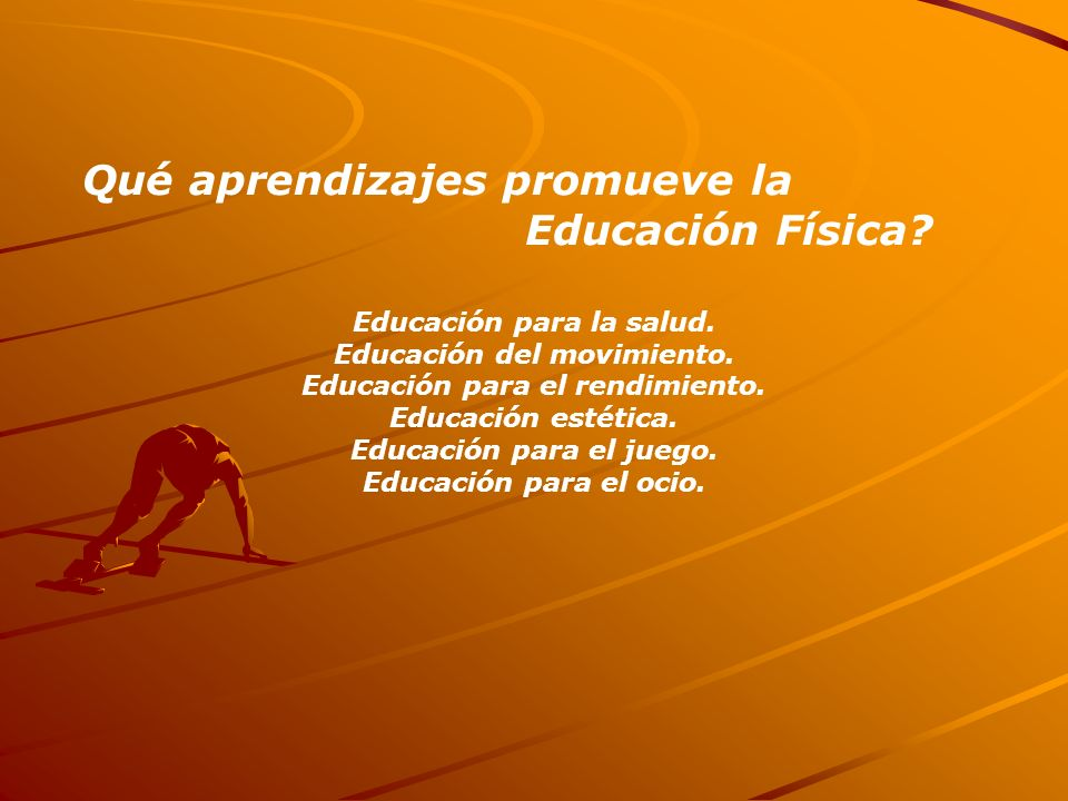 Qué aprendizajes promueve la Educación Física? Educación para la salud. Educación del movimiento. Educación para el rendimiento. Educación estética. E