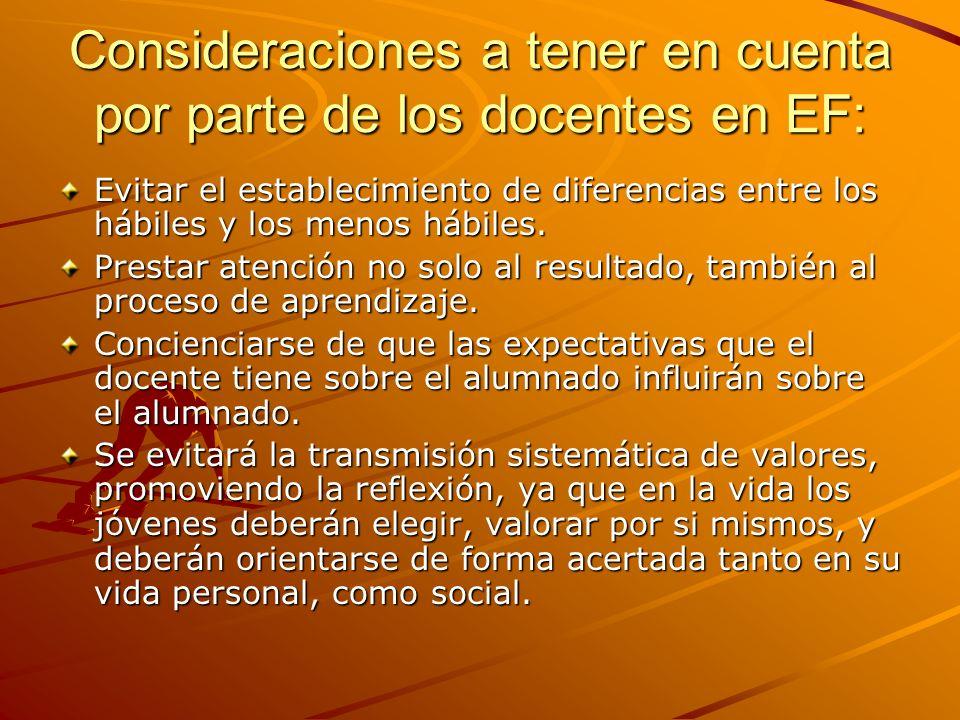 Consideraciones a tener en cuenta por parte de los docentes en EF: Evitar el establecimiento de diferencias entre los hábiles y los menos hábiles. Pre