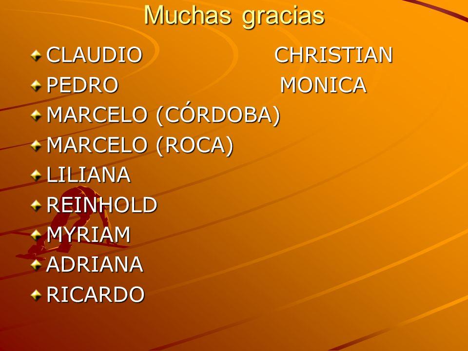 Muchas gracias CLAUDIO CHRISTIAN PEDRO MONICA MARCELO (CÓRDOBA) MARCELO (ROCA) LILIANAREINHOLDMYRIAMADRIANARICARDO