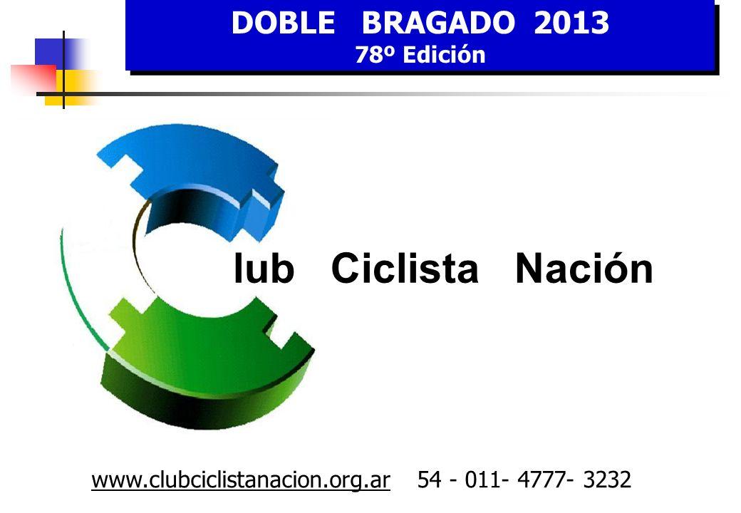 DOBLE BRAGADO 2013 78º Edición DOBLE BRAGADO 2013 78º Edición lub Ciclista Nación www.clubciclistanacion.org.ar 54 - 011- 4777- 3232