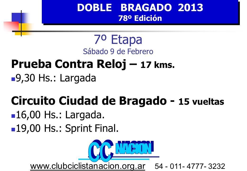 DOBLE BRAGADO 2013 78º Edición DOBLE BRAGADO 2013 78º Edición www.clubciclistanacion.org.ar 54 - 011- 4777- 3232 7º E tapa SABADO 9 FEBRERO 9,30 Hs.