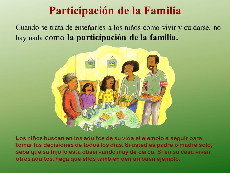 Participación de la Familia Cuando se trata de enseñarles a los niños cómo vivir y cuidarse, no hay nada como la participación de la familia. Los niño