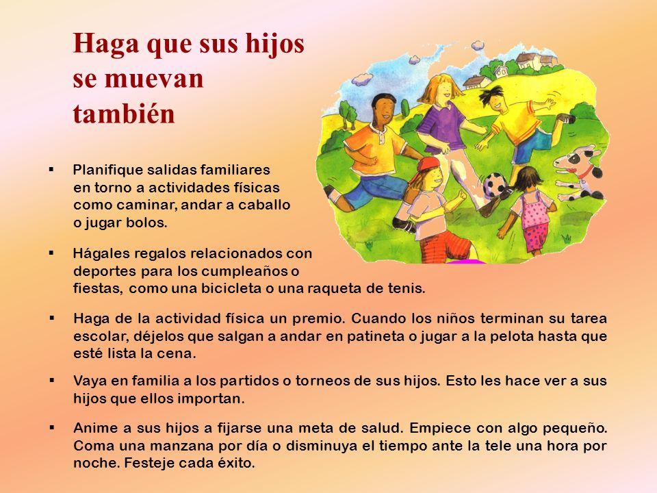 Haga que sus hijos se muevan también Planifique salidas familiares en torno a actividades físicas como caminar, andar a caballo o jugar bolos. Hágales