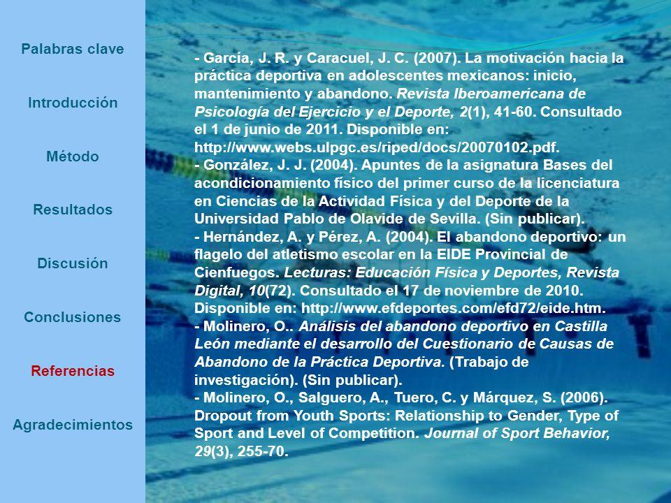 Palabras clave Introducción Método Resultados Discusión Conclusiones Referencias Agradecimientos - García, J. R. y Caracuel, J. C. (2007). La motivaci