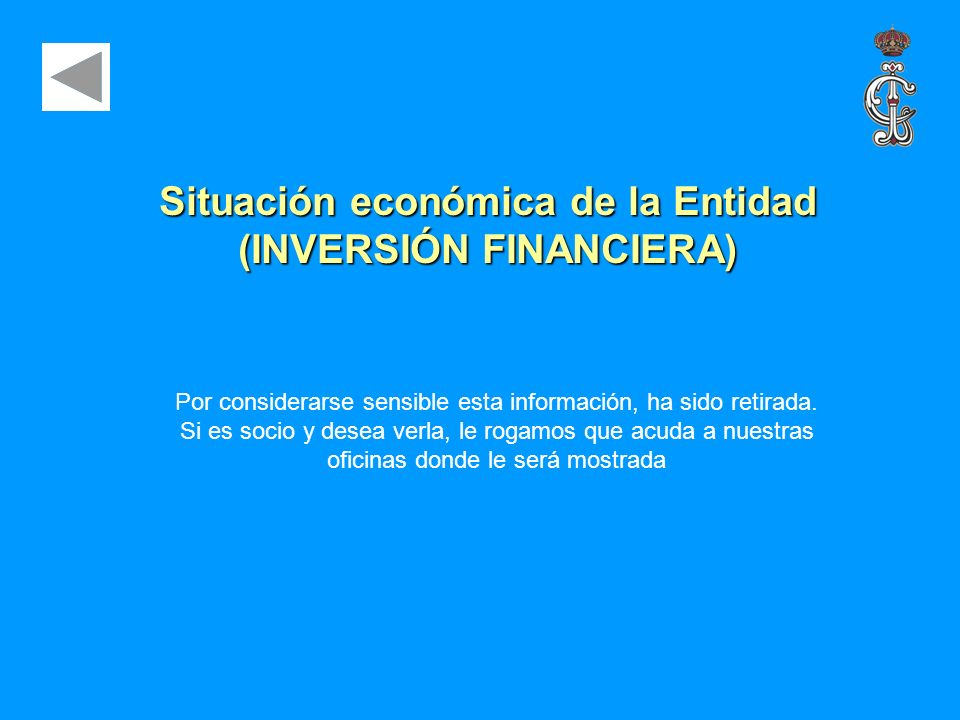 Situación económica de la Entidad (INVERSIÓN FINANCIERA) Por considerarse sensible esta información, ha sido retirada. Si es socio y desea verla, le r