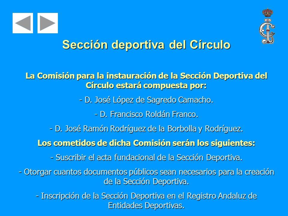 Sección deportiva del Círculo La Comisión para la instauración de la Sección Deportiva del Círculo estará compuesta por: - D. José López de Sagredo Ca