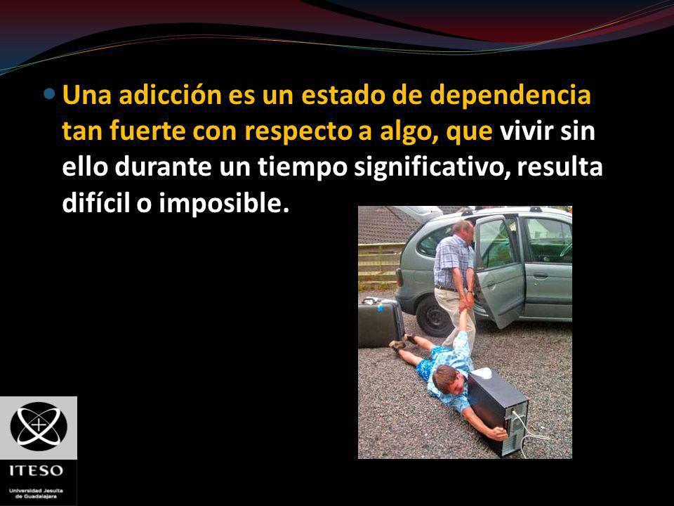 Una adicción es un estado de dependencia tan fuerte con respecto a algo, que vivir sin ello durante un tiempo significativo, resulta difícil o imposib