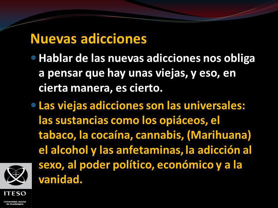 Nuevas adicciones Hablar de las nuevas adicciones nos obliga a pensar que hay unas viejas, y eso, en cierta manera, es cierto. Las viejas adicciones s