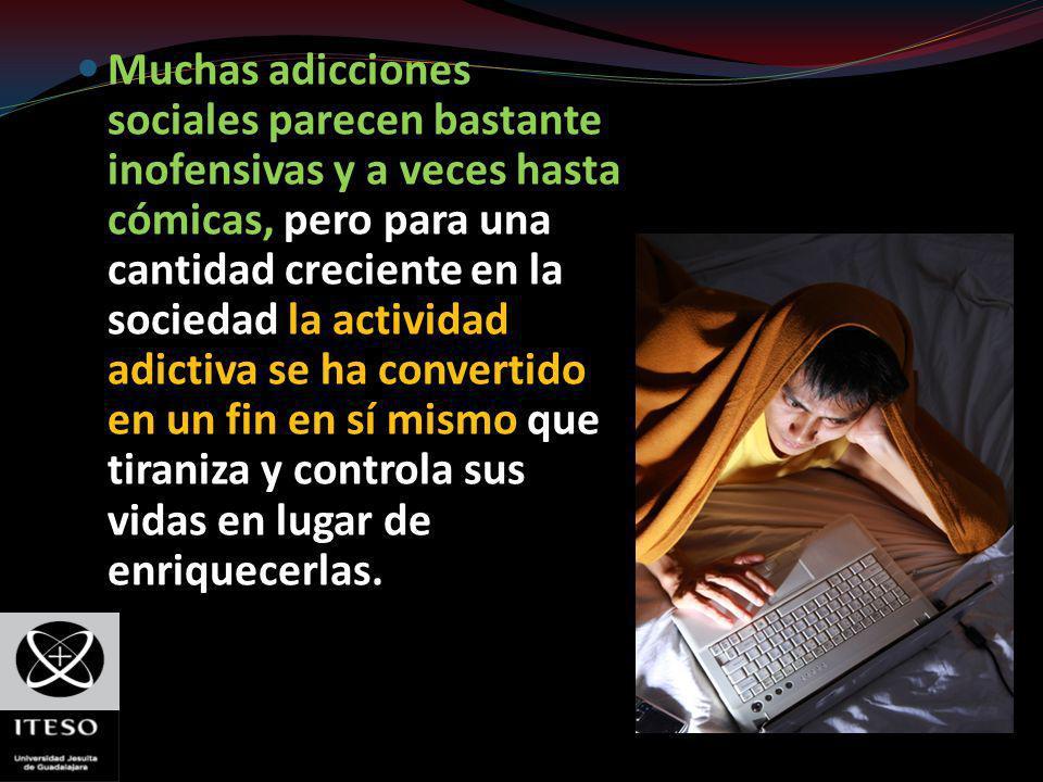 Muchas adicciones sociales parecen bastante inofensivas y a veces hasta cómicas, pero para una cantidad creciente en la sociedad la actividad adictiva