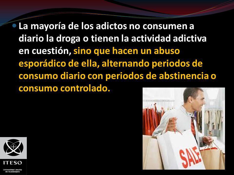 La mayoría de los adictos no consumen a diario la droga o tienen la actividad adictiva en cuestión, sino que hacen un abuso esporádico de ella, altern