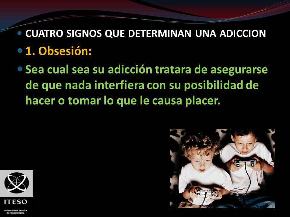 CUATRO SIGNOS QUE DETERMINAN UNA ADICCION 1. Obsesión: Sea cual sea su adicción tratara de asegurarse de que nada interfiera con su posibilidad de hac