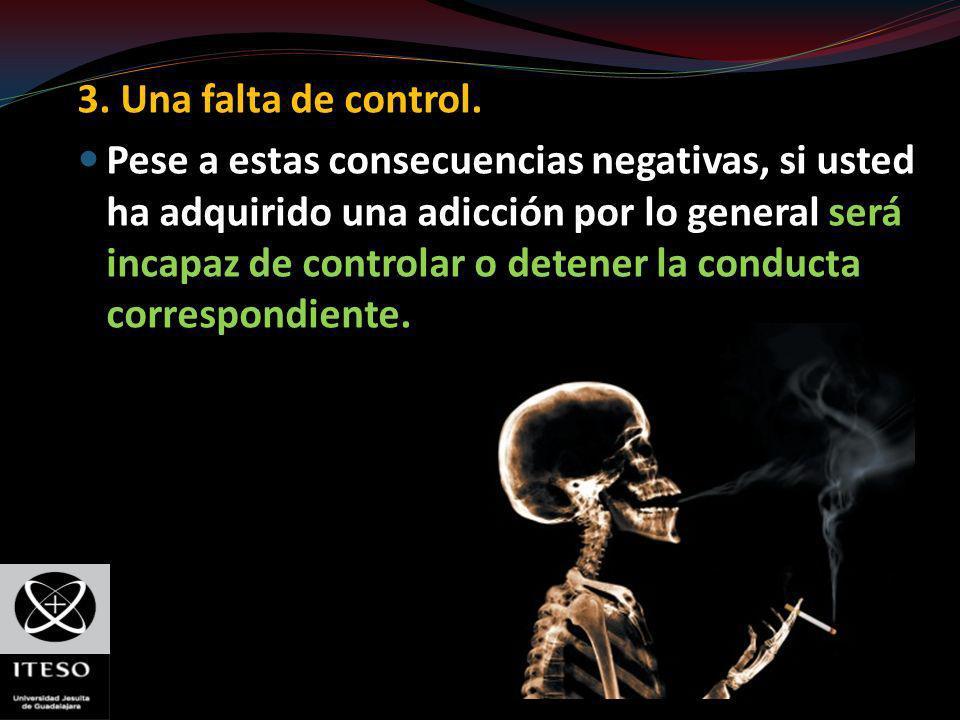 3. Una falta de control. Pese a estas consecuencias negativas, si usted ha adquirido una adicción por lo general será incapaz de controlar o detener l