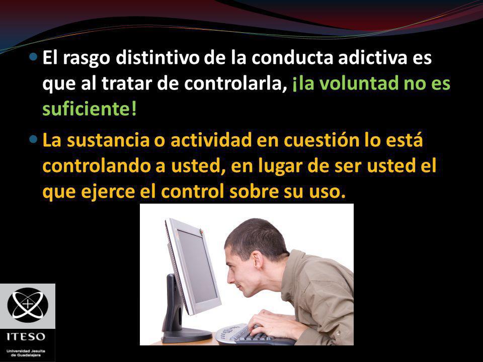 El rasgo distintivo de la conducta adictiva es que al tratar de controlarla, ¡la voluntad no es suficiente! La sustancia o actividad en cuestión lo es