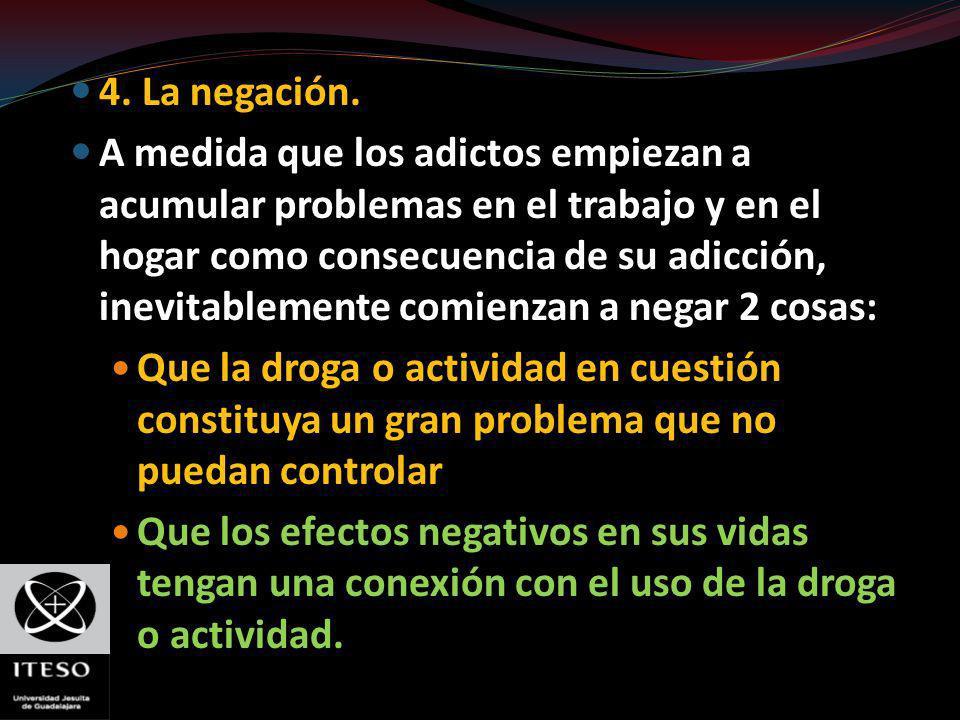 4. La negación. A medida que los adictos empiezan a acumular problemas en el trabajo y en el hogar como consecuencia de su adicción, inevitablemente c