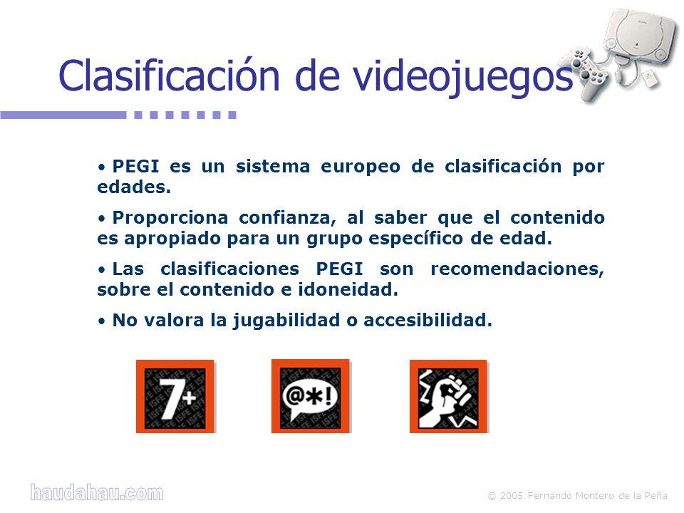 © 2005 Fernando Montero de la Peña Clasificación de videojuegos PEGI es un sistema europeo de clasificación por edades. Proporciona confianza, al sabe