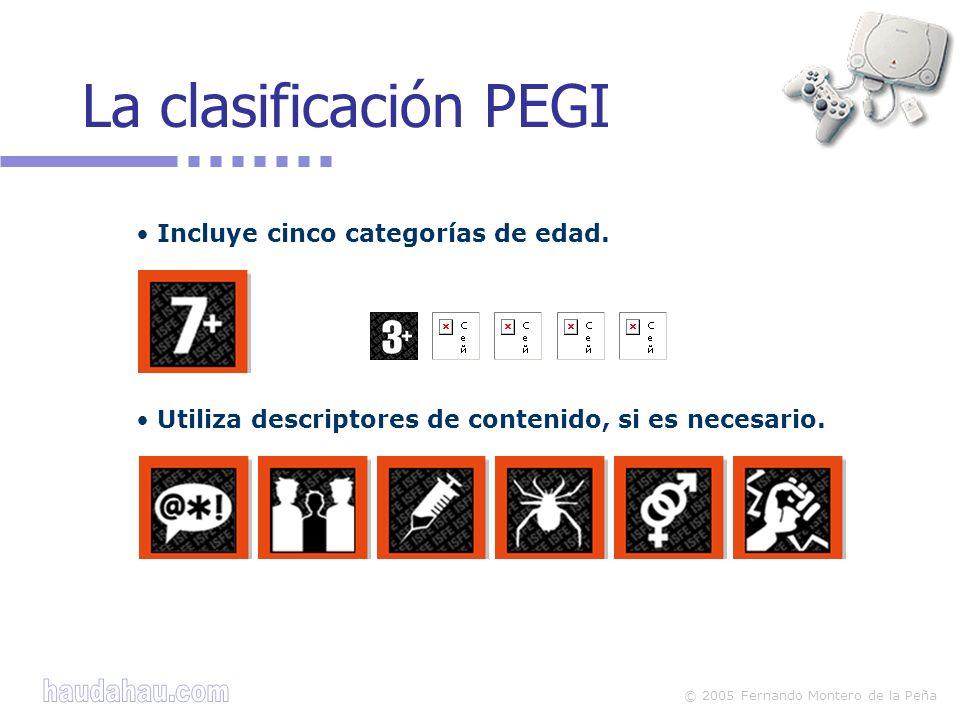 © 2005 Fernando Montero de la Peña La clasificación PEGI Incluye cinco categorías de edad. Utiliza descriptores de contenido, si es necesario.