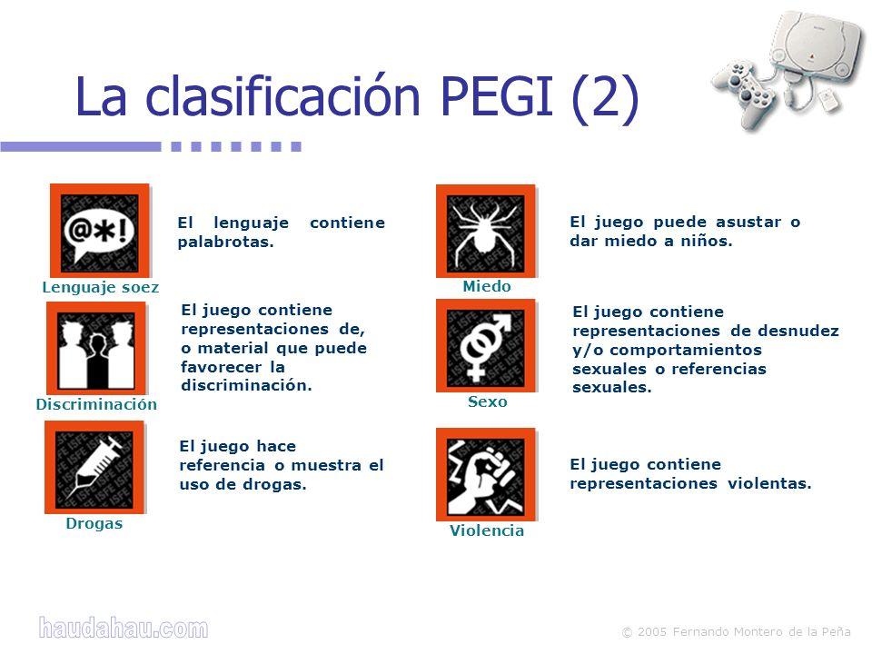 © 2005 Fernando Montero de la Peña La clasificación PEGI (2) El juego contiene representaciones de, o material que puede favorecer la discriminación.