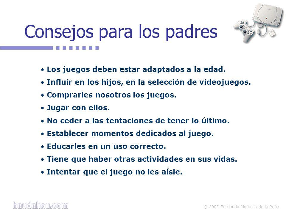 © 2005 Fernando Montero de la Peña Consejos para los padres Los juegos deben estar adaptados a la edad. Influir en los hijos, en la selección de video