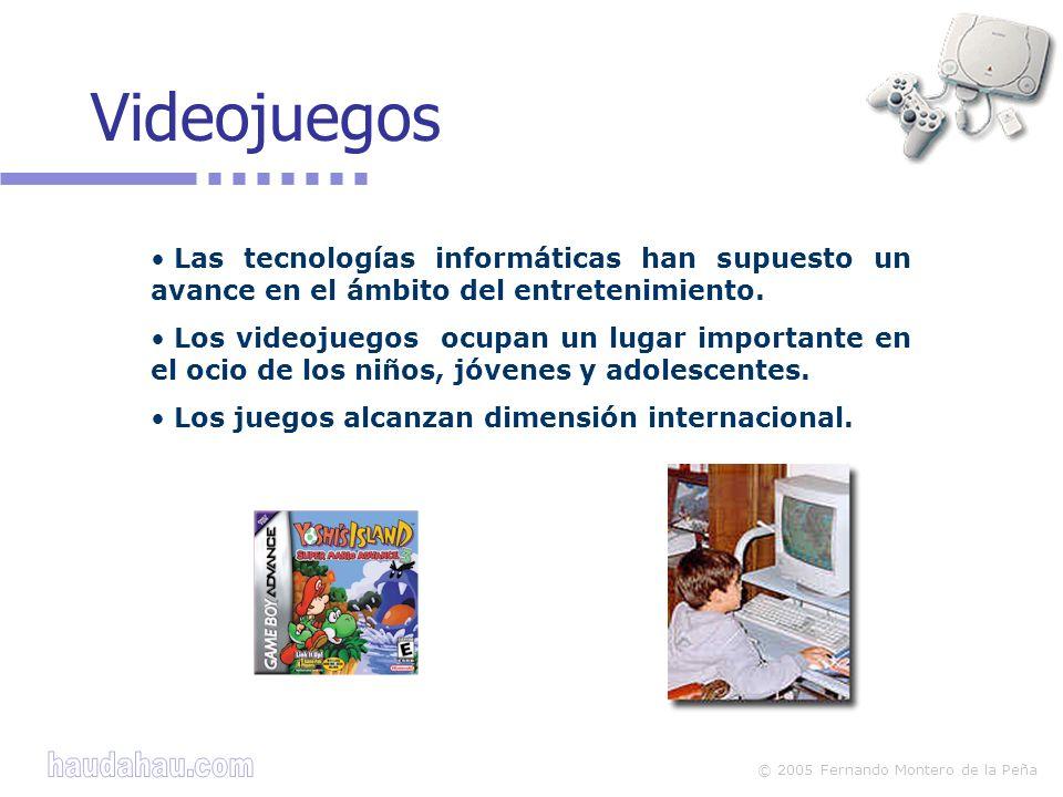 © 2005 Fernando Montero de la Peña Las tecnologías informáticas han supuesto un avance en el ámbito del entretenimiento. Los videojuegos ocupan un lug