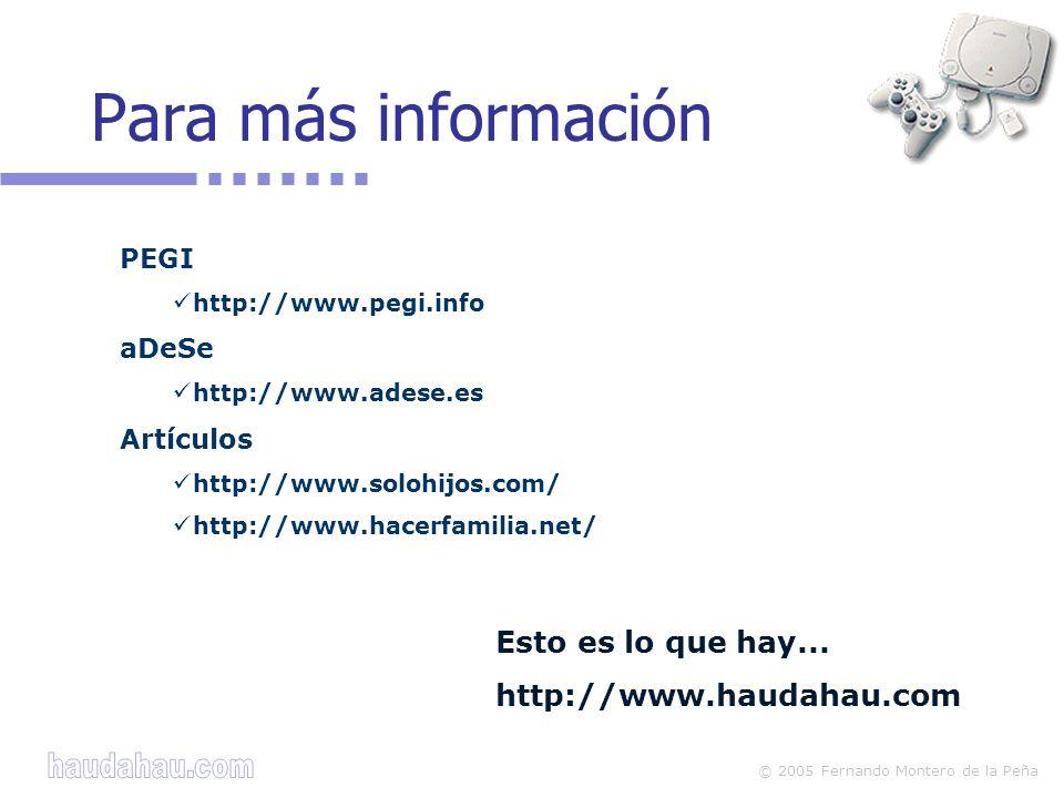 © 2005 Fernando Montero de la Peña Para más información PEGI http://www.pegi.info aDeSe http://www.adese.es Artículos http://www.solohijos.com/ http:/