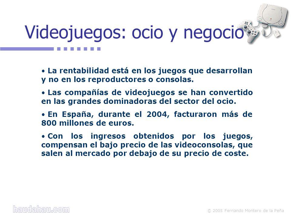 © 2005 Fernando Montero de la Peña La rentabilidad está en los juegos que desarrollan y no en los reproductores o consolas. Las compañías de videojueg