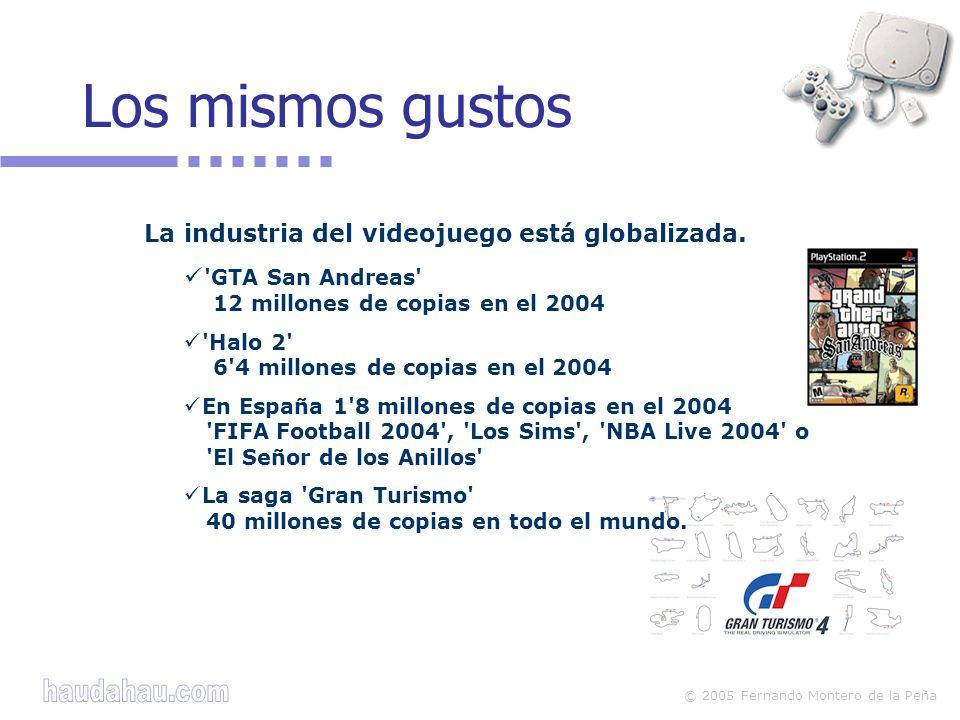 © 2005 Fernando Montero de la Peña La industria del videojuego está globalizada. 'GTA San Andreas' 12 millones de copias en el 2004 'Halo 2' 6'4 millo