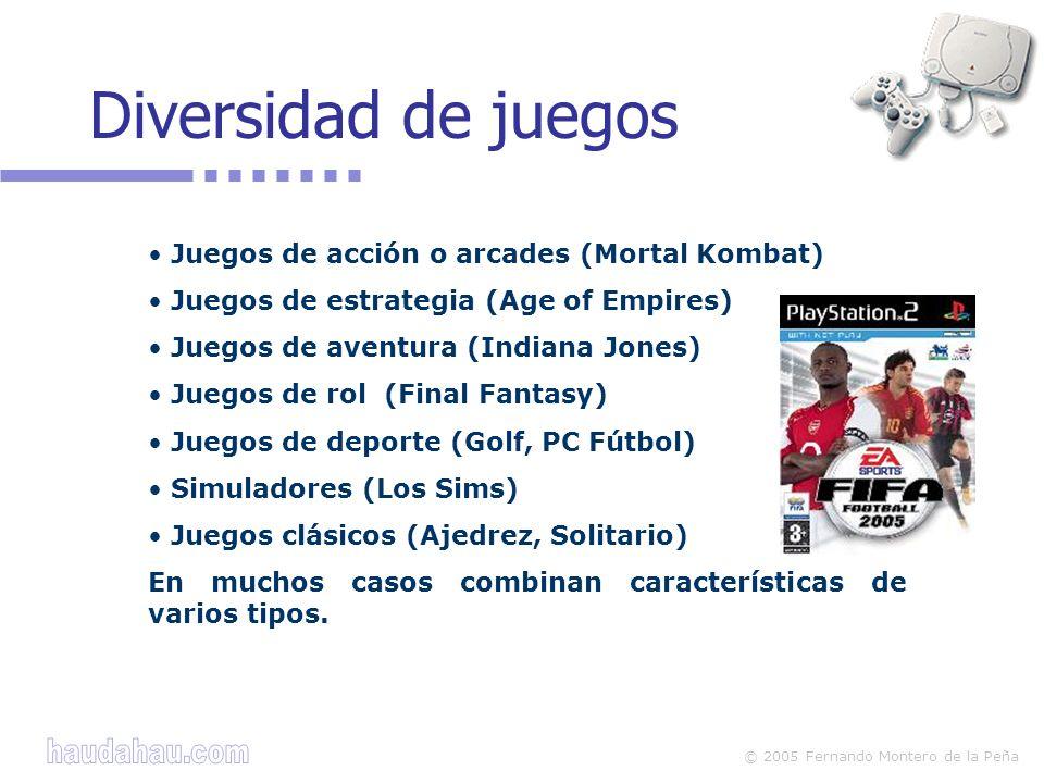 © 2005 Fernando Montero de la Peña Juegos de acción o arcades (Mortal Kombat) Juegos de estrategia (Age of Empires) Juegos de aventura (Indiana Jones)