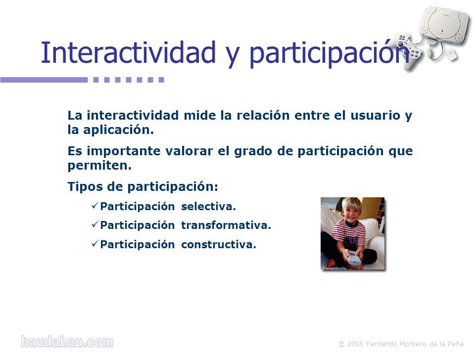 © 2005 Fernando Montero de la Peña La interactividad mide la relación entre el usuario y la aplicación. Es importante valorar el grado de participació