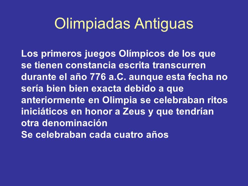 Olimpiadas Antiguas Los primeros juegos Olímpicos de los que se tienen constancia escrita transcurren durante el año 776 a.C. aunque esta fecha no ser