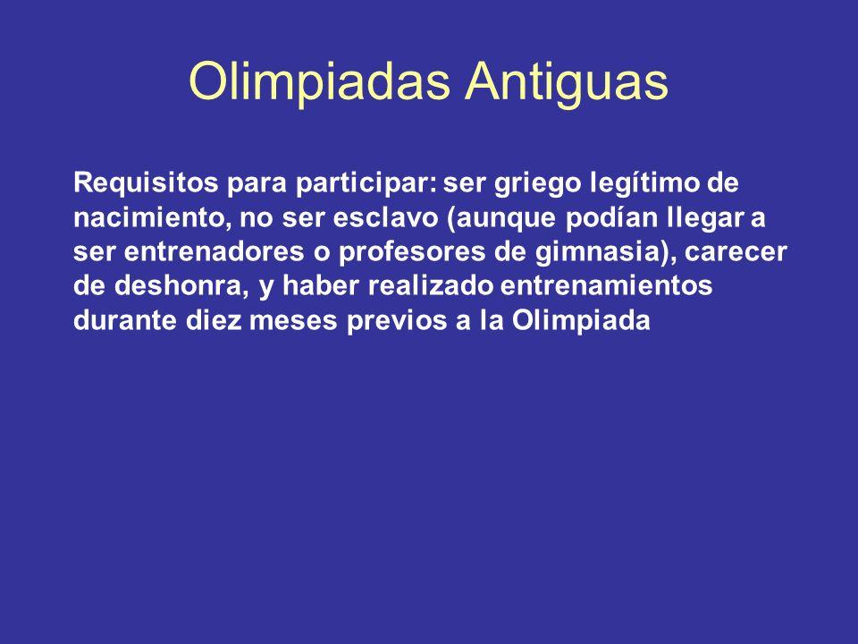 Olimpiadas Antiguas Requisitos para participar: ser griego legítimo de nacimiento, no ser esclavo (aunque podían llegar a ser entrenadores o profesore