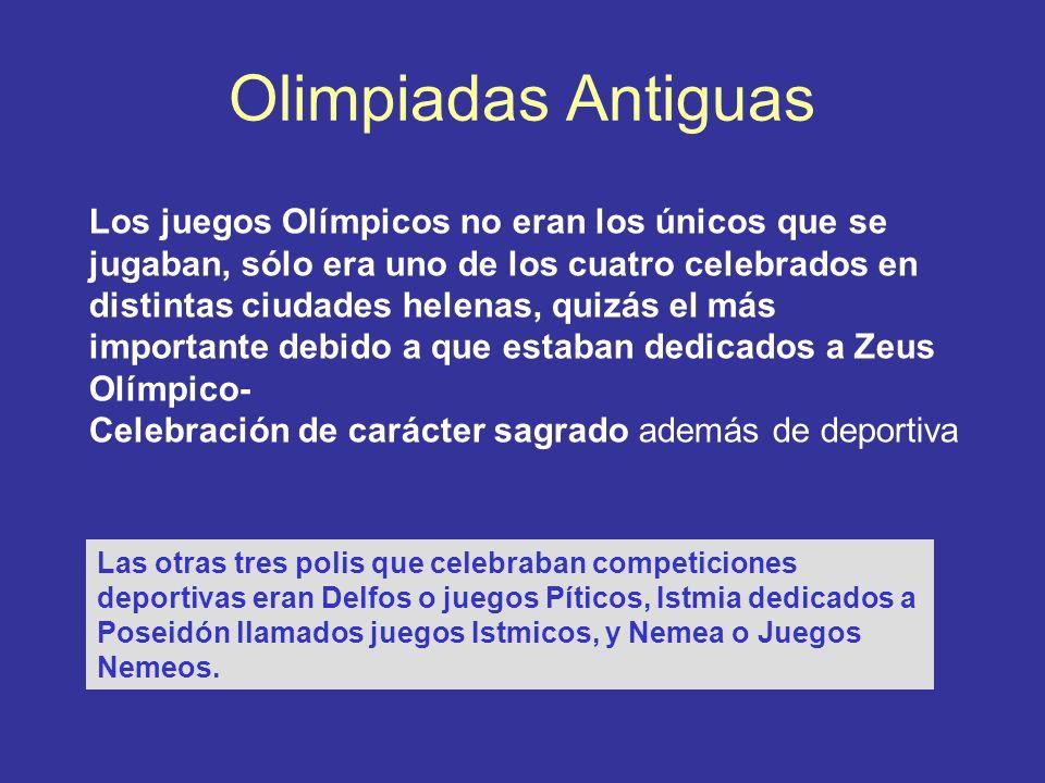 Olimpiadas Antiguas Los juegos Olímpicos no eran los únicos que se jugaban, sólo era uno de los cuatro celebrados en distintas ciudades helenas, quizá
