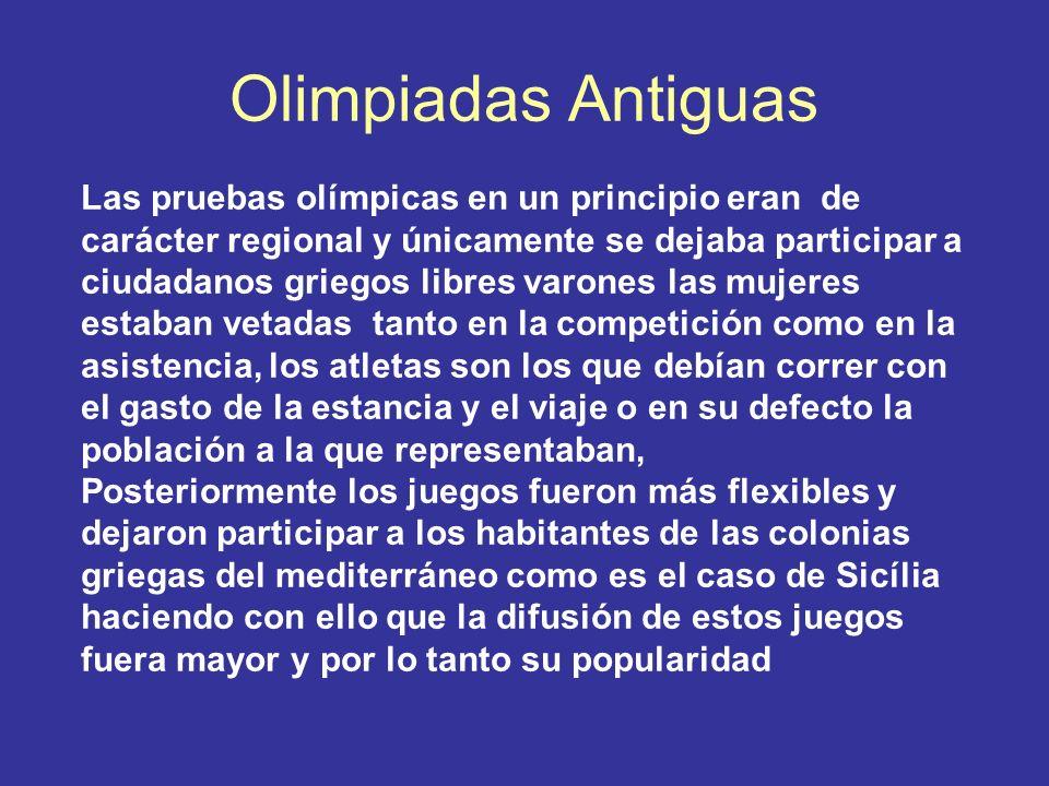 Olimpiadas Antiguas Las pruebas olímpicas en un principio eran de carácter regional y únicamente se dejaba participar a ciudadanos griegos libres varo
