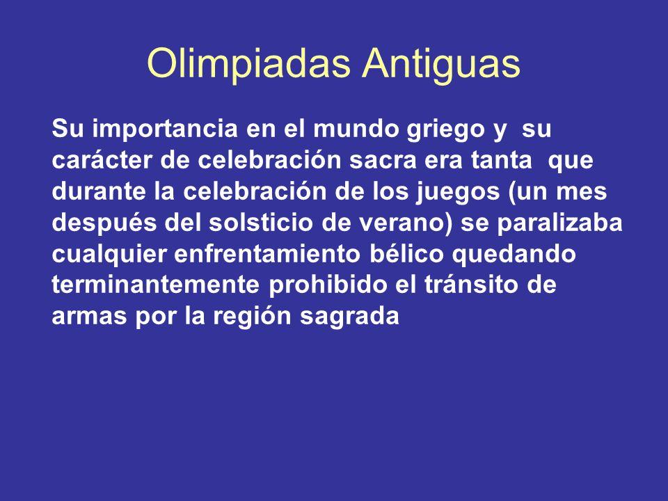 Olimpiadas Antiguas Su importancia en el mundo griego y su carácter de celebración sacra era tanta que durante la celebración de los juegos (un mes de